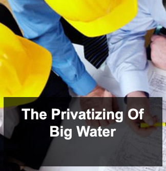 The Privatizing of Big Water
